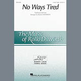 Download Rollo Dilworth No Ways Tired Sheet Music arranged for 4-Part - printable PDF music score including 10 page(s)
