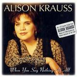 Download or print When You Say Nothing At All Sheet Music Notes by Alison Krauss & Union Station for Chord Buddy