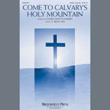 Download Brad Nix Come To Calvary's Holy Mountain Sheet Music arranged for SATB Choir - printable PDF music score including 5 page(s)
