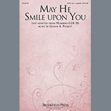 Download Glenn Pickett May He Smile Upon You Sheet Music arranged for SATB - printable PDF music score including 6 page(s)