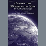 Download Joseph M. Martin Change The World With Love (A Parting Blessing) Sheet Music arranged for SATB - printable PDF music score including 7 page(s)