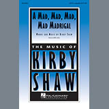 Download Kirby Shaw A Mad, Mad, Mad, Mad, Madrigal Sheet Music arranged for SATB - printable PDF music score including 3 page(s)