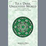 Download Randy Cox To A Dark Unlighted World Sheet Music arranged for SATB Choir - printable PDF music score including 7 page(s)